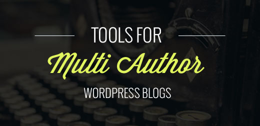 Tools for Managing Multi-Author Blogs