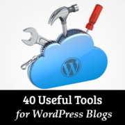 40 Useful Tools to Manage and Grow Your WordPress Blog