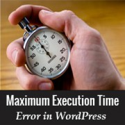 How to Fix Fatal Error: Maxium Execution Time Exceeded in WordPress