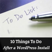 Top 10 Things To Do After Installing WordPress