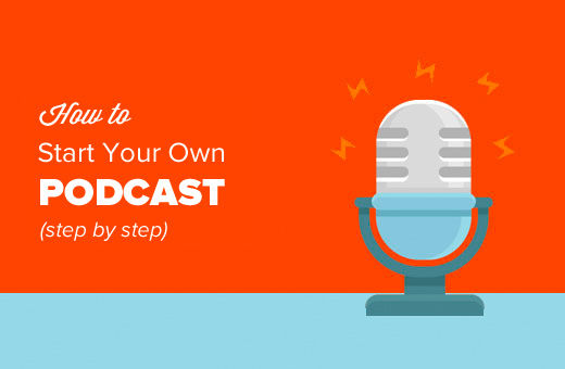 Your Step By Step Guide To The: How To Start Your Own Podcast (Step By Step