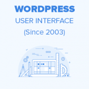 Evolution of WordPress User Interface (2003 – 2017)