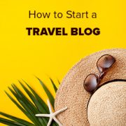 How to Start a Travel Blog (to Make Money or Otherwise) in 2018