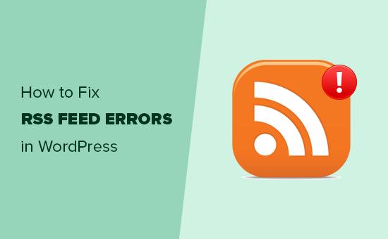 Fixing WordPress RSS feed errors